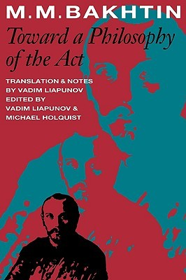 Read online Toward a Philosophy of the Act by Mikhail Bakhtin, Vadin Liapunov, Michael Holquist PDF