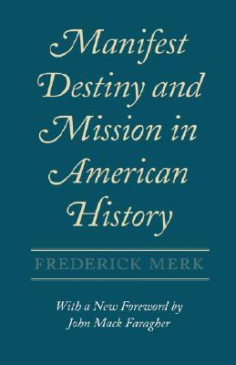 Manifest Destiny and Mission in American History by Frederick Merk