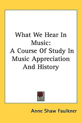 What We Hear In Music by Anne Shaw Faulkner