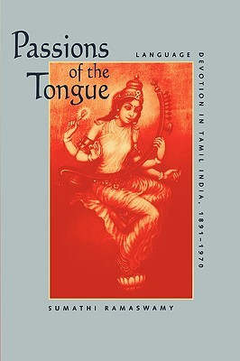 Passions of the Tongue: Language Devotion in Tamil India, 18911970