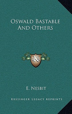 Oswald Bastable and Others (Bastable Children, #4)