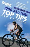 Bicycling Magazine's 1,000 All-time Top Tips for Cyclists: Top Riders Share Their Secrets to Maximise Fun, Safety and Performance