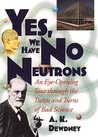 Yes, We Have No Neutrons: An Eye-Opening Tour Through the Twists and Turns of Bad Science
