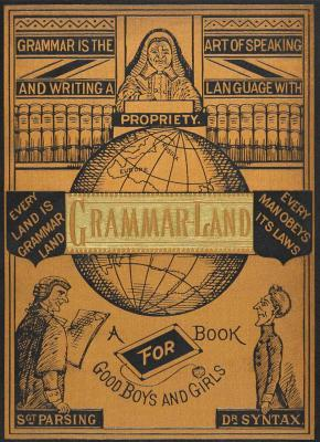 Grammar-Land: Grammar in Fun for the Children of Schoolroom-shire