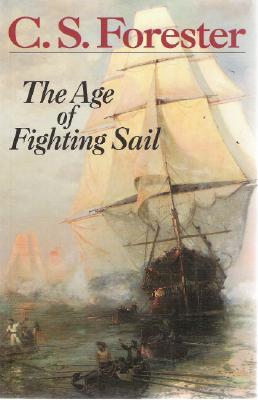 The Age of Fighting Sail by C.S. Forester
