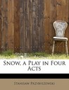 Snow, a Play in Four Acts