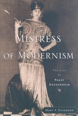 Mistress of Modernism: The Life of Peggy Guggenheim