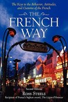 The French Way: The Keys to the Behavior, Attitudes, and Customs of the French