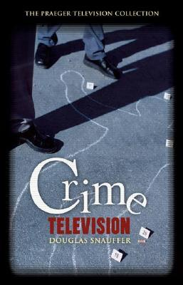 Crime Television by Douglas Snauffer