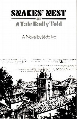 Snake's Nest, Or, a Tale Badly Told by Lêdo Ivo