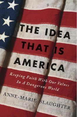 The Idea That Is America by Anne-Marie Slaughter