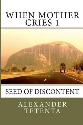 When Mother Cries 1: Seed of Discontent  by  Alexander Tetenta