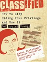 Classified: How to Stop Hiding Your Privilege and Use It for Social Change!