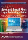 The 2010 Solo And Small Firm Legal Technology Guide: Critical Decisions Made Simple