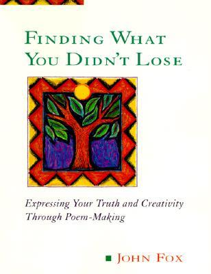 Finding What You Didn't Lose: Expressing Your Truth and Creativity Through Poem-Making (Inner Workbook.)