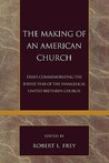 The Making of an American Church: Essays Commemorating the Jubilee Year of the Evangelical United Brethren Church