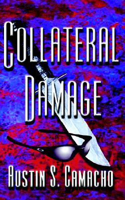 Collateral Damage by Austin S. Camacho