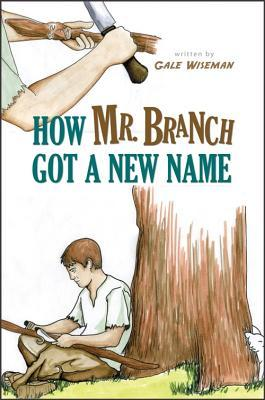 How Mr. Branch Got a New Name by Gale Wiseman