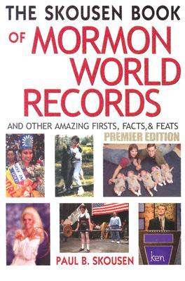 Free download online The Skousen Book of Mormon World Records and Other Amazing Firsts, Facts, and Feats by Paul B. Skousen PDF