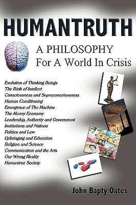 Humantruth: A Philosophy for a World in Crisis