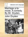 Marriage A-La-Mode. a Comedy. by Mr. Dryden