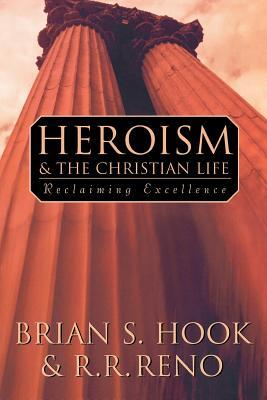 Heroism and the Christian Life by Brian S. Hook