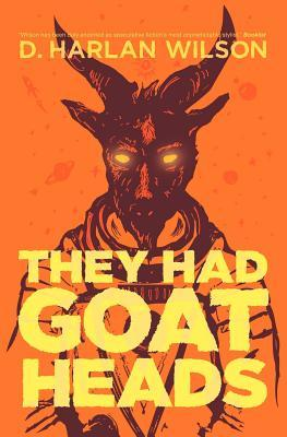 They Had Goat Heads by D. Harlan Wilson
