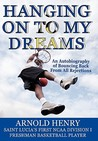 Hanging on to My Dreams - Bouncing Back from All Rejections by Arnold Henry