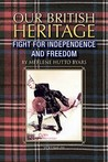 Our British Heritage - Volume III: Fight for Independence and Freedom