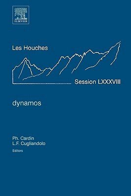 Dynamos, Volume LXXXVIII: Lecture Notes of the Les Houches Summer School 2007 (Les Houches)