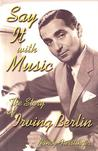 Say It with Music: The Story of Irving Berlin