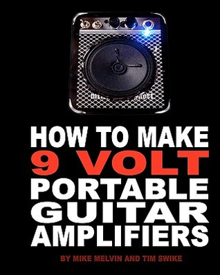 How to Make 9 Volt Portable Guitar Amplifiers: Build Your Very Own Mini Boutique Practice Amp