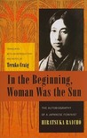 In the Beginning, Woman Was the Sun by Hiratsuka Raicho