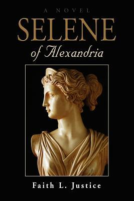 Selene of Alexandria by Faith L. Justice