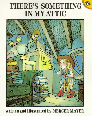 There's Something in My Attic by Mercer Mayer