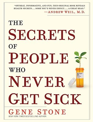 The Secrets of People Who Never Get Sick by Gene  Stone
