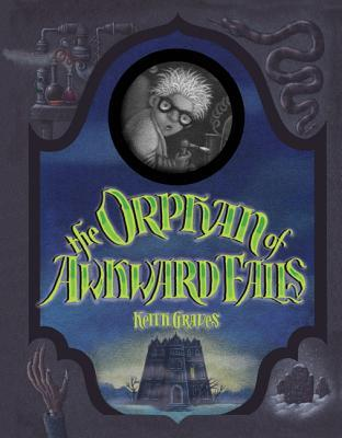 The Orphan of Awkward Falls by Keith Graves