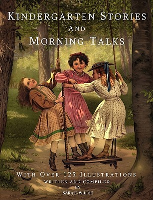 Kindergarten Stories and Morning Talks with Over 125 Illustra... by Sara E. Wiltse