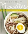 The Big Book of Noodles: Over 100 Delicious Recipes from China, Japan, and Southeast Asia