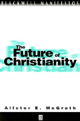 The Future of Christianity by Alister E. McGrath