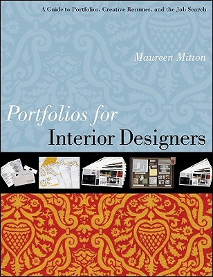 Portfolios for interior designers : a guide to portfolios, creative resumes, and the job search / Maureen Mitton