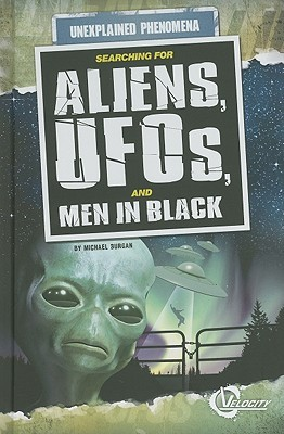 Searching for Aliens, UFOs, and Men in Black by Michael Burgan