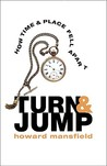 Turn & Jump: How Time & Place Fell Apart
