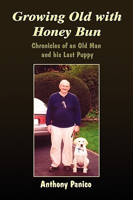 Growing Old with Honey Bun Chronicles of an Old Man and His Last Puppy