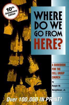 Where Do We Go from Here? by Ralph W. Neighbour Jr.