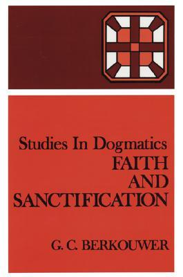 Faith and Sanctification by G.C. Berkouwer