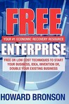 Free Enterprise: Free or Low Cost Techniques to Start Your Business, Idea, Invention Or, Double Your Existing Business