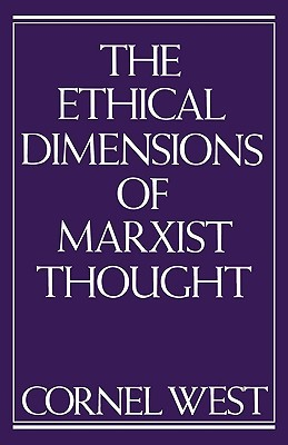 The Ethical Dimensions of Marxist Thought by Cornel West