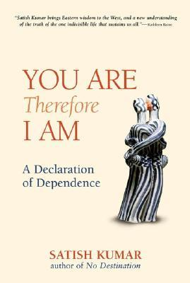 You Are Therefore I Am by Satish Kumar