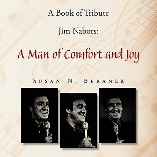 A Book of Tribute Jim Nabors: A Man of Comfort and Joy